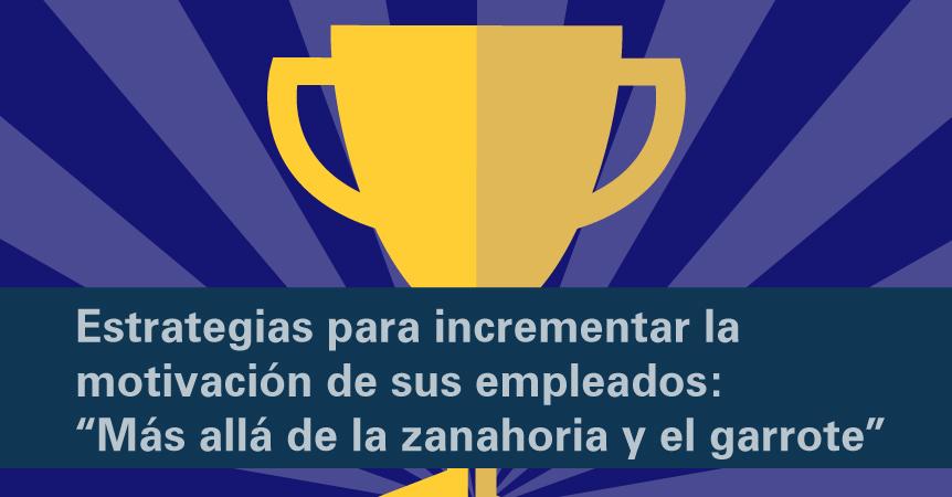 La Motivacion De Los Empleados Mas Alla De La Zanahoria Y El